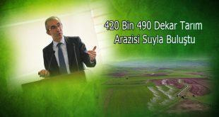 420 Bin 490 Dekar Tarım Arazisi Suyla Buluştu